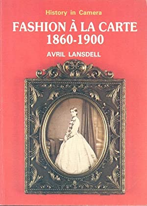 Fashion a la Carte, 1860-1900: A Study of Fashion Through Cartes-de-viste (History in camera)