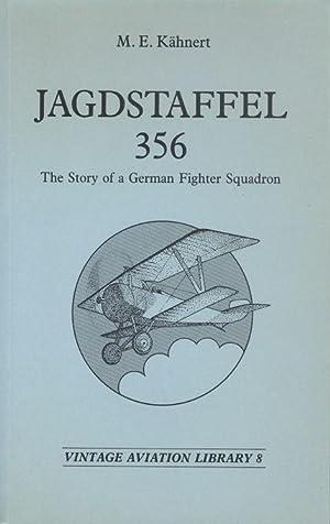 Jagdstaffel 356: The Story of a German: Kahnert, M. E.