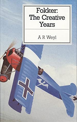 Fokker: The Creative Years: Weyl, A.R.