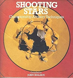 Shooting Stars : Championship Archery Techniques: Holden. John. (Compiler)