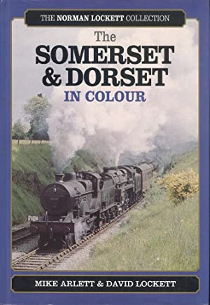 The Somerset & Dorset in Colour [: Arlett. Mike and