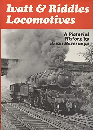 Ivatt and Riddles Locomotives - A Pictorial: Haresnape. Brian &