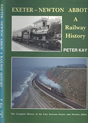 Exeter-Newton Abbot - A Railway History: The Complete History of the Line Between Exeter and Newt...