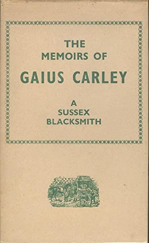 The Memoirs of Gaius Carley, A Sussex Blacksmith