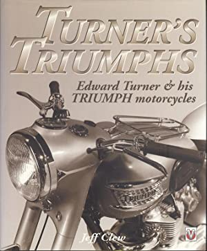 Turner's Triumphs: Edward Turner and His Triumph Motorcycles