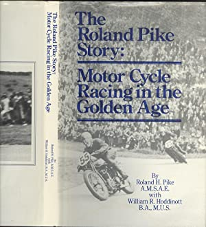 The Roland Pike Story - Motor Cycle Racing in the Golden Age