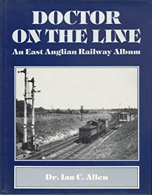 Doctor on the Line - An East Anglian Railway Album