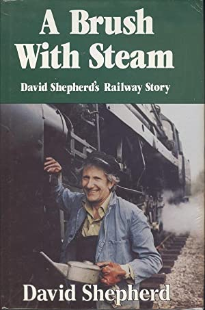 A Brush with Steam - David Shephards Railway Story