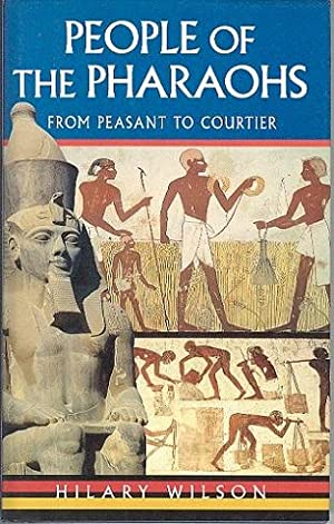People of the Pharaohs : From Peasant to Courtier