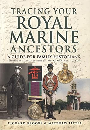 Tracing Your Royal Marine Ancestors: A Guide for Family Historians - Published in Association wit...