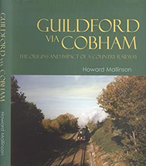 Guildford Via Cobham: The Origins and Impact of a Country Railway'