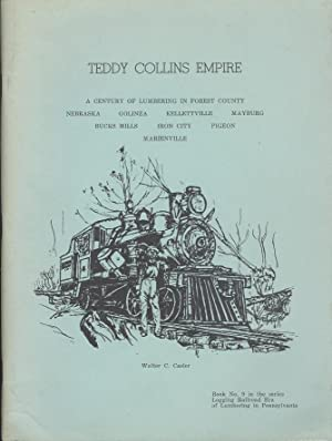Teddy Collins Empire - A Century of Lumbering (Book No. 9, Logging RR Era of Lumbering in PA)