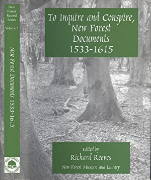 To Inquire and Conspire, New Forest Documents 1533-1615 (New Forest Record Series Volume INew For...