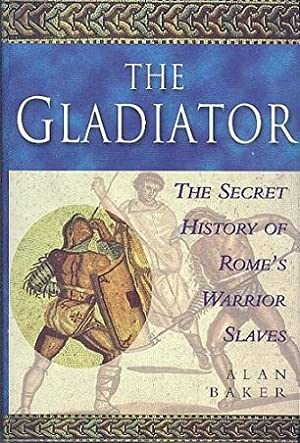 The Gladiator : The Secret History of Rome's Warrior Slaves