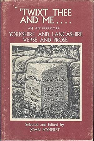 'Twixt the and Me. - An Anthology of Yorkshire and Lancashire Verse and Prose.