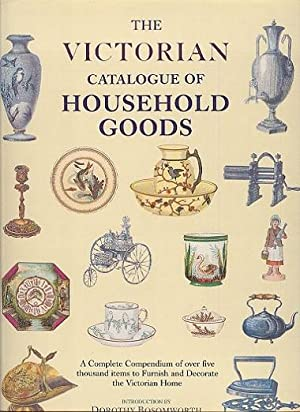 The Victorian Catalog of Household Goods - A Complete Compendium of Over Five Thousand Items to F...