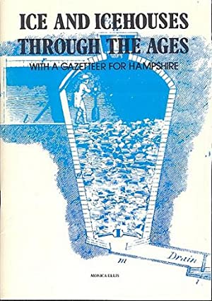 Ice and Icehouses Through the Ages - With a Gazetteer for Hampshire.