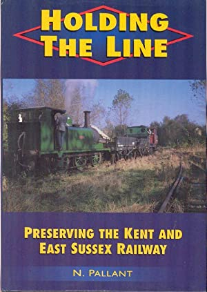 Holding the Line - Preserving the Kent and East Sussex Railway.