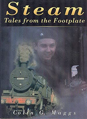 Steam - Tales from the Footplate: Maggs, Colin G.