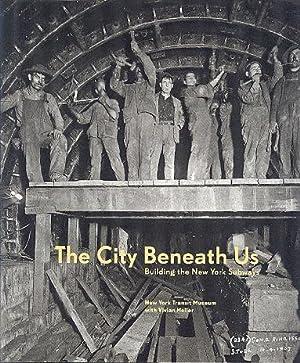 City Beneath Us : Building the New: Heller, Vivian