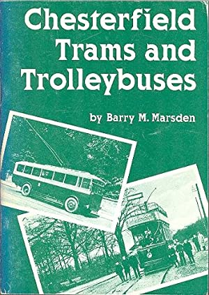 Chesterfield Trams and Trolleybuses, 1882-1938: a Pictorial: Marsden, Barry M.