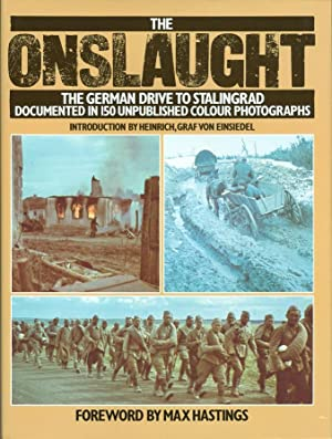 The Onslaught : The German Drive to Stalingrad: Documented in 150 Unpublished Colour Photographs ...