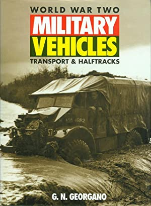 Military Vehicles : World War Two Transport: Georgano, G. N.