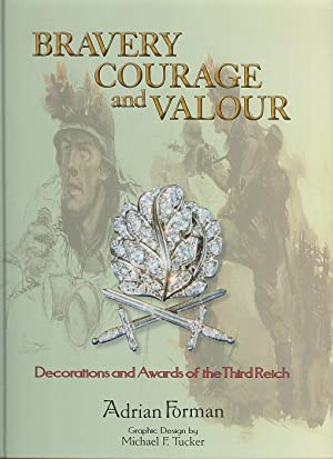 Bravery, Courage and Valour : Decorations and Awards of the Third Reich