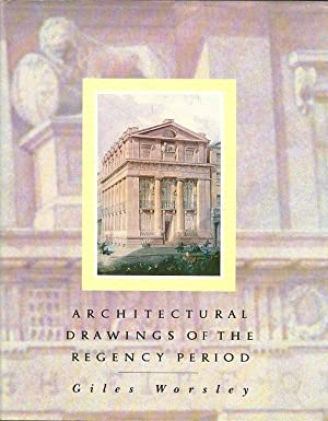 Architectural Drawings of the Regency Period, 1790-1837 : From the Drawings Collection of the Roy...
