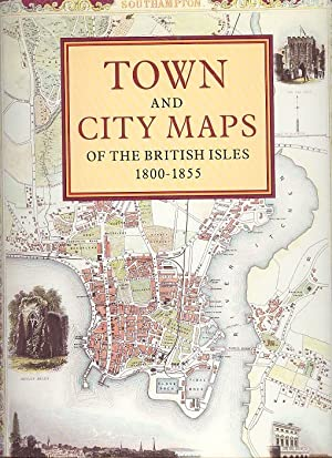 Town and City Maps of the British Isles 1800 - 1855