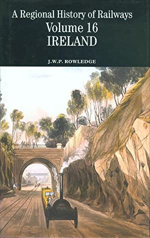 A Regional History of Railways Volume 16: Rowledge, J. W.