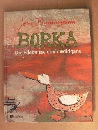 Borka - Die Erlebnisse einer Wildgans: Burningham, John