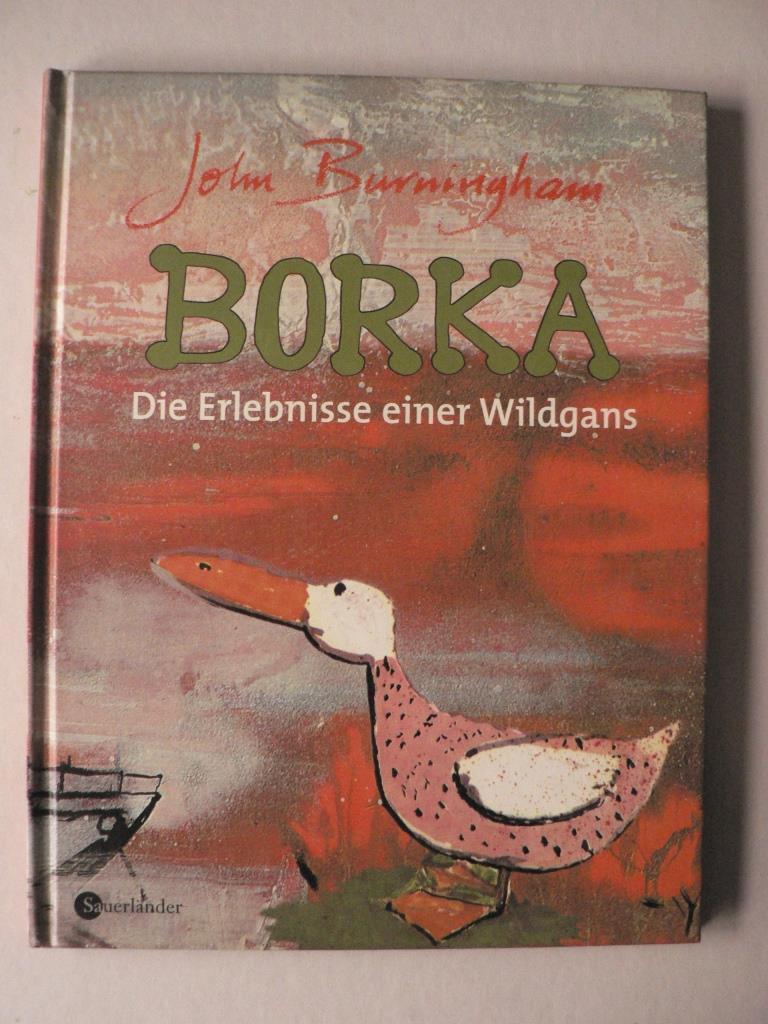 BORKA - Die Erlebnisse einer Wildgans: Burningham, John/Wiencirz, Gerlinde
