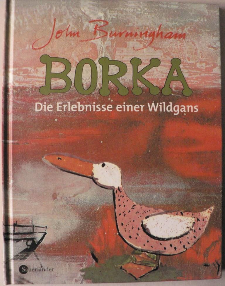 Borka. Die Erlebnisse einer Wildgans: Burningham, John/Wiencirz, Gerlinde