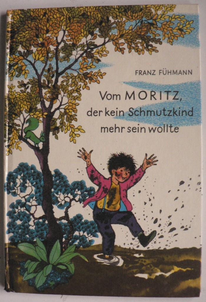 Vom MORITZ, der kein Schmutzkind mehr sein wollte. Ein Märchen - Franz Fühmann/Inge Friebel (Illustr.)