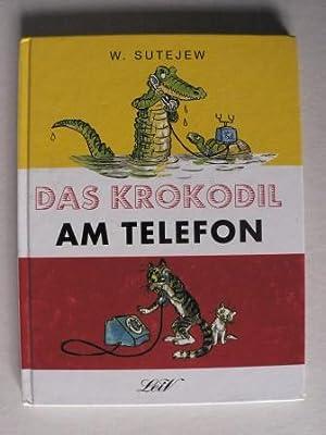 Das Krokodil am Telefon: Tschukowski, Kornej/Sutejew, Wladimir