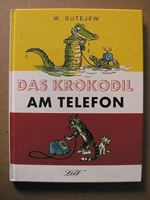 Das Krokodil am Telefon: Sutejew, Wladimir (Illustr.)/