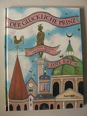 Der glückliche Prinz. Nach einem Märchen von: Jane Ray (Illustr.)/Oscar