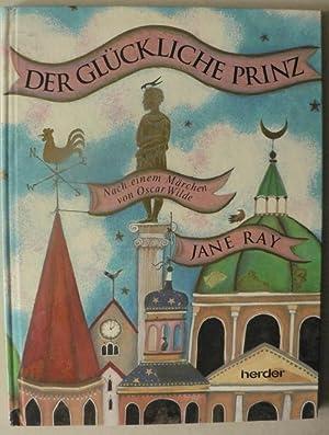 Der glückliche Prinz. Nach einem Märchen von: Oscar Wilde/Jane Ray