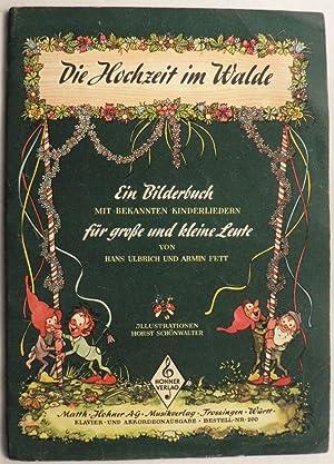 Die Hochzeit im Walde. Ein Bilderbuch mit: Hans Ulbrich/Armin Fett/Horst