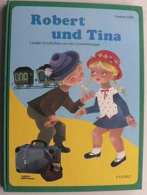 Robert und Tina. Lustige Geschichten um ein: Gertud Düll/Concho Matamoros