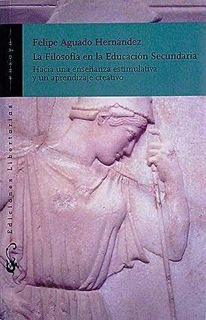 La Filosofía en la Educación Secundaria.: Felipe Aguado Hernández