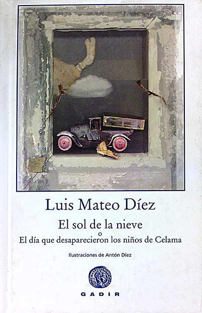 El sol de la nieve o El día que desaparecieron los niños de Celama - Luis Mateo Díez.