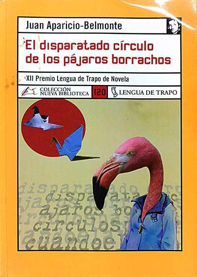 El disparatado círculo de los pájaros borrachos - Juan Aparicio-Belmonte