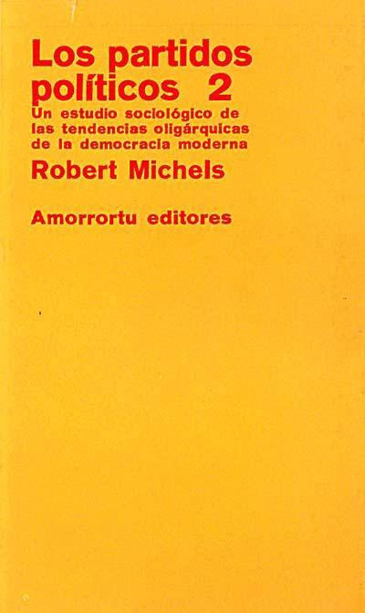 Los partidos políticos 2. Un estudio sociológico de las tendencias oligárquicas de la democracia moderna - Robert Michels
