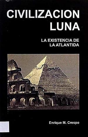 Civilización Luna. La existencia de La Atlántida.: Enrique M. Crespo
