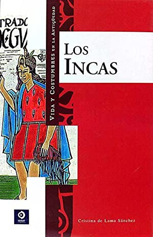 Vida y costumbres de los Incas: Cristina de Lama Sánchez
