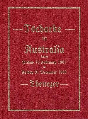 Tscharke in Australia: From Tentschel, Silesia to Ebenezer, Australia 1861 to 1982: Tscharke Family...