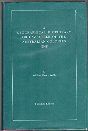 A Geographical Dictionary Or Gazetteer Of The: WELLS, WILLIAM HENRY.