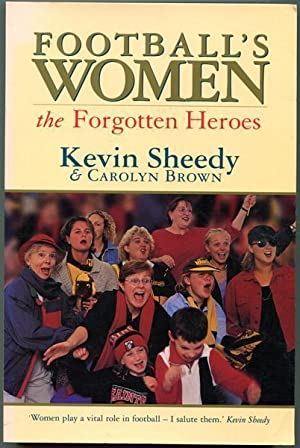 Football's Women. The Forgotten Heroes.: SHEEDY, KEVIN; BROWN,